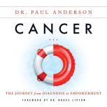 Cancer: The Journey from Diagnosis to Empowerment, Dr. Paul Anderson