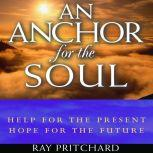 An Anchor for the Soul Help for the Present, Hope for the Future, Ray Pritchard
