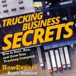 Trucking Business Secrets How to Start, Grow, and Succeed in Your Trucking Business, HowExpert