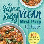 The Super Easy Vegan Meal Prep Cookbook, Mary Patricia