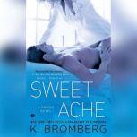 Sweet Ache A Driven Novel, K. Bromberg