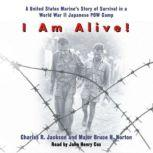I Am Alive! A United States Marine's Story of Survival in a World War II Japanese POW Camp, Charles Jackson