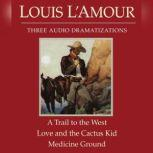 A Trail to the West/Love and the Cactus Kid/Medicine Ground, Louis L'Amour
