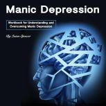 Manic Depression Workbook for Understanding and Overcoming Manic Depression, Quinn Spencer