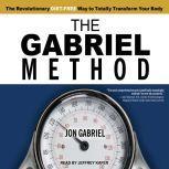 The Gabriel Method The Revolutionary Diet-free Way to Totally Transform Your Body, Jon Gabriel