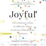Joyful The Surprising Power of Ordinary Things to Create Extraordinary Happiness, Ingrid Fetell Lee