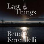 Last Things, Betta Ferrendelli