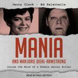 Mania and Marjorie Diehl-Armstrong Inside the Mind of a Female Serial Killer, Jerry Clark
