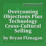 Overcoming Objections Plus Technology Cross-Cultural Selling, Bryan Flanagan