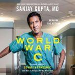 World War C Lessons from the Covid-19 Pandemic and How to Prepare for the Next One, Sanjay Gupta