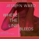 Where the Line Bleeds, Jesmyn Ward
