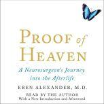 Proof of Heaven A Neurosurgeon's Near-Death Experience and Journey into the Afterlife, Eben Alexander