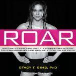ROAR How to Match Your Food and Fitness to Your Unique Female Physiology for Optimum Performance, Great Health, and a Strong, Lean Body for Life, PhD Sims