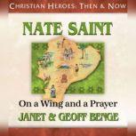 Nate Saint On a Wing and a Prayer, Janet Benge