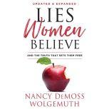 Lies Women Believe And the Truth That Sets Them Free, Nancy DeMoss Wolgemuth