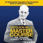 Napoleon Hill's Master Course The Original Science of Success, Napoleon Hill