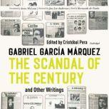 The Scandal of the Century, and Other Writings, Gabriel Garcia Marquez