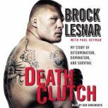 Death Clutch My Story of Determination, Domination, and Survival, Brock Lesnar