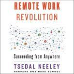Remote Work Revolution Succeeding from Anywhere, Tsedal Neeley