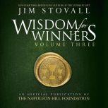 Wisdom for Winners Volume Three An Official Publication of The Napoleon Hill Foundation, Jim Stovall