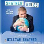 Shatner Rules Your Key to Understanding the Shatnerverse and the World atLarge, William Shatner