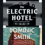 The Electric Hotel A Novel, Dominic Smith