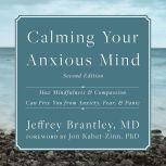 Calming Your Anxious Mind How Mindfulness and Compassion Can Free You from Anxiety, Fear, and Panic, MD Brantley