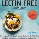 Lectin Free Cookbook: The Complete Simple, Easy & Succulent Recipes in One Lectin Free Cookbook, Any Recipes on Your Choice for Any Meal Time (2nd Edition), Dave Robbins