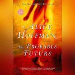 The Probable Future, Alice Hoffman