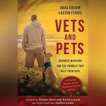 Vets and Pets Wounded Warriors and the Animals That Help Them Heal, Dava Guerin