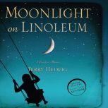 Moonlight On Linoleum A Daughter's Memoir, Terry Helwig