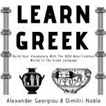 Learn Greek: Build Your Vocabulary With The 1000 Most Common Words In The Greek Language, Alexander Georgiou