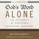 God's Word Alone: Audio Lectures A Complete Course on the Authority of Scripture, Matthew Barrett