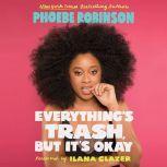 Everything's Trash, But It's Okay, Phoebe Robinson