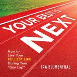 """Your Best Is Next How to Live Your Fullest Life During Your """"Gun Lap"""", Ira Blumenthal"""