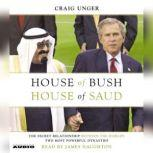 House of Bush, House of Saud The Secret Relationship Between the World's Two Most Powerful Dynasties, Craig Unger