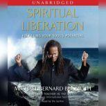 Spiritual Liberation Fulfilling Your Soul's Potential, Michael Bernard Beckwith