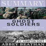 Summary of Ghost Soldiers The Epic Account of World War II's Greatest Rescue Mission by Hamptom Sides, Abbey Beathan