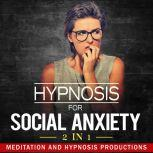 Hypnosis for Social Anxiety 2 in 1, Meditation and Hypnosis Productions