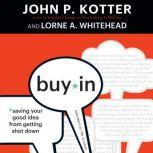 Buy-In Saving Your Good Idea from Getting Shot Down, John P. Kotter