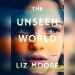 The Unseen World, Liz Moore