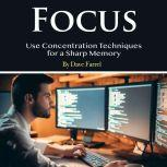 Focus Use Concentration Techniques for a Sharp Memory, Dave Farrel