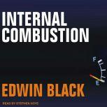 Internal Combustion How Corporations and Governments Addicted the World to Oil and Subverted the Alternatives, Edwin Black