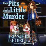 Two Pits and a Little Murder, Renee George