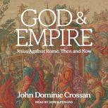 God and Empire Jesus Against Rome, Then and Now, John Dominic Crossan