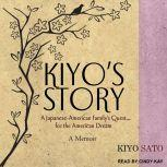 Kiyo's Story A Japanese-American Family's Quest for the American Dream: A Memoir, Kiyo Sato