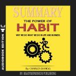 Summary of The Power of Habit: Why We Do What We Do in Life and Business by Charles Duhigg, Readtrepreneur Publishing