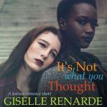 It's Not What You Thought A Lesbian Romance Short, Giselle Renarde