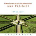 What Now?, Ann Patchett