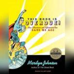 This Book Is Overdue! How Librarians and Cybrarians Can Save Us All, Marilyn Johnson